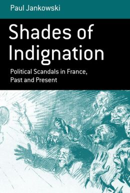 Shades of Indignation: Political Scandals in France, Past and Present