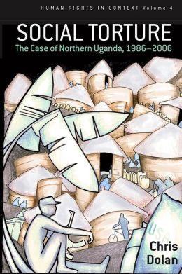 Social Torture: The Case of Northern Uganda, 1986-2006