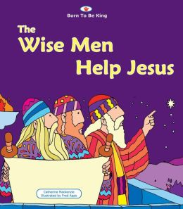 The Wise Men Help Jesus: Born to be King 4