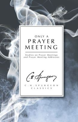 Only a Prayer Meeting Charles Haddon Spurgeon
