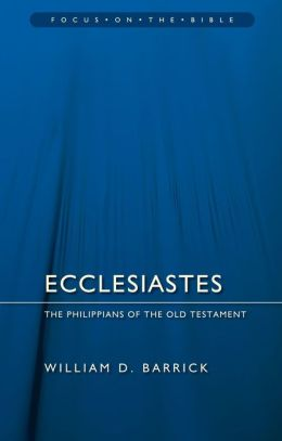 Ecclesiastes - Focus on the Bible: The Philippians of the Old Testament