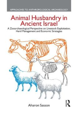 Animal Husbandry in Ancient Israel: A Zooarchaeological Perspective on Livestock Exploitation, Herd Management and Economic Strategies