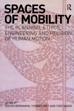 Spaces of Mobility: The Planning, Ethics, Engineering and Religion of Human Motion