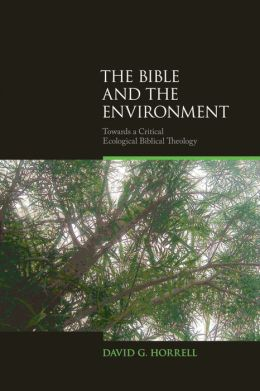 The Bible and the Environment: Towards a Critical Ecological Biblical Theology