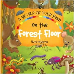 On the Forest Floor: A World-at-Your Feet Book