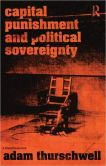 Book Cover Image. Title: Capital Punishment and Political Sovereignty, Author: Adam Thurschwell