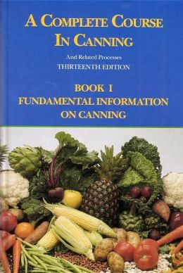 A Complete Course in Canning and Related Processes, Volume 1: Fundamental Information on Canning