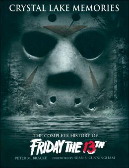 Crystal Lake Memories The Complete History Of Friday The