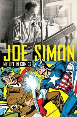 Joe Simon, My Life in Comics: The Illustrated Autobiography of Joe Simon