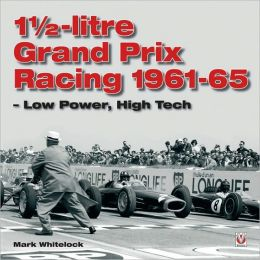 1 1/2-Litre Grand Prix Racing: 1961-1965 - Low Power, High Tech