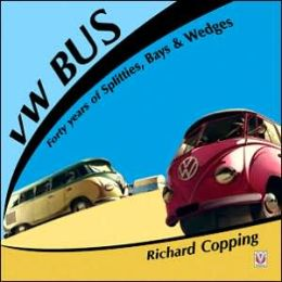 VW Bus: Forty Years of Splitties,Bays & Wedges