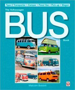 Volkswagen Bus Book: Type 2 Transporter, Camper, Panel Van, Pick-up, Wagon