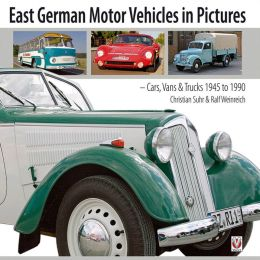 East German Motor Vehicles in Pictures: Cars, Vans & Trucks 1945 to 1990