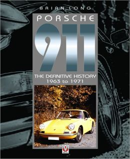Porsche 911: The Definitive History 1963 to 1971