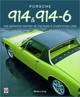 Porsche 914 & 914-6: THE DEFINITIVE HISTORY OF THE ROAD