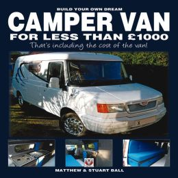 Build Your Own Dream Camper Van for less than u1000: - That's including the cost of the van!