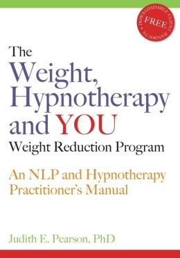 The Weight, Hypnotherapy and You Weight Reduction: An NLP and Hypnotherapy Practitioner's Manual