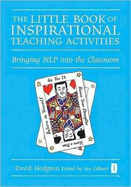 Little Book of Inspirational Teaching Activities: Bringing NLP into the Classroom