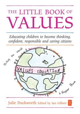 The Little Book of Values: Educating children to become thinking, responsible and caring citizens