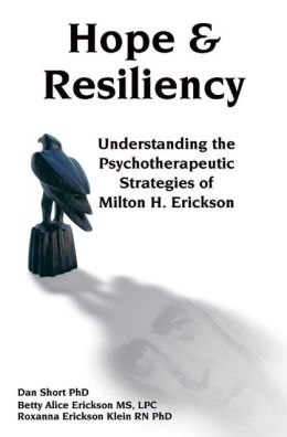 Hope & Resiliency: Understanding the psychotherapeutic strategies of Milton H Erickson MD