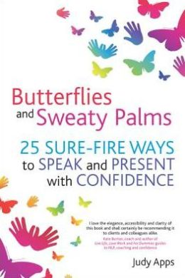 Butterflies and Sweaty Palms: How to present and speak with confidence
