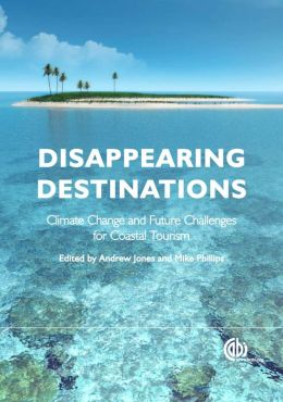 Disappearing Destinations: Climate Change and the Future Challenges for Coastal Tourism