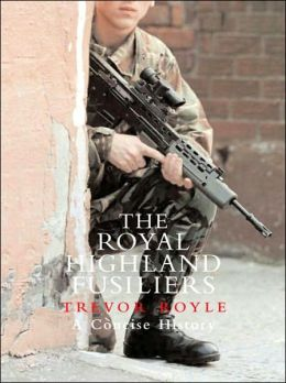 Royal Highland Fusiliers: A Concise History