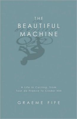 Beautiful Machine: A Life in Cycling, from Tour de France to Cinder Hill