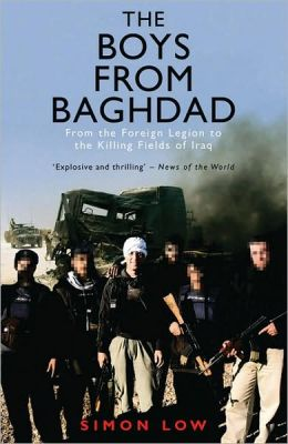 The Boys From Baghdad: From the Foreign Legion to the Killing Fields of Iraq