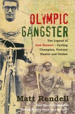 Olympic Gangster: The Legend of Jose Beyaert - Cycling Champion, Fortune Hunter and Outlaw