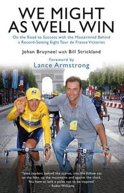 We Might as Well Win: On the Road to Success with the MasterMind Behind a Record-Setting Eight Tour de France Victories. Johan Bruyneel with
