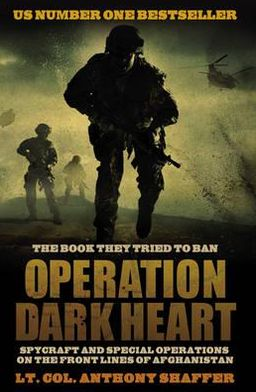 Operation Dark Heart: Spycraft and Special Ops on the Frontlines of Afghanistan