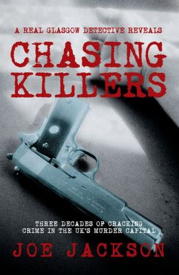 Chasing Killers: Three Decades of Cracking Crime in the UK's Murder Capital