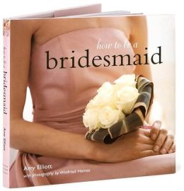 How to be a Bridesmaid
