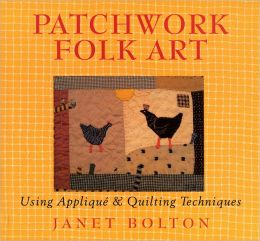 Patchwork Folk Art: Using Applique & Quilting Techniques