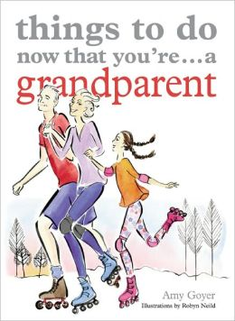Things to Do Now That You're ... a Grandparent
