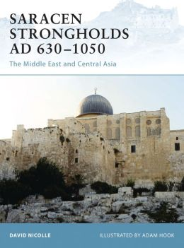 Saracen Strongholds AD 630-1000: The Middle East