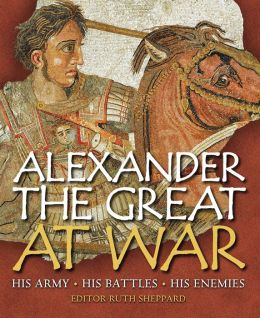 Alexander the Great: His army - His battles - His Enemies