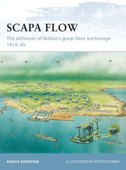 Scapa Flow: The defences of Britain's great fleet anchorage 1914-45