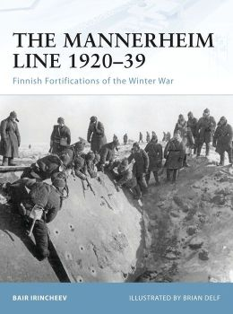 The Mannerheim Line 1920-39: Finnish Fortifications of the Winter War