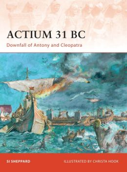 Actium 31 BC: Downfall of Antony and Cleopatra