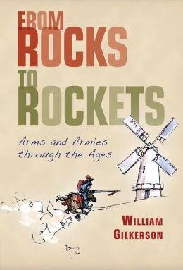 From Rocks to Rockets: Gilkerson on War Arms and Armies Through the Ages