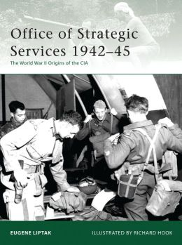 Office of Strategic Services 1942-45: The World War II Origins of the CIA
