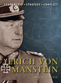 Erich von Manstein: The background, strategies, tactics and battlefield experiences of the greatest commanders of history