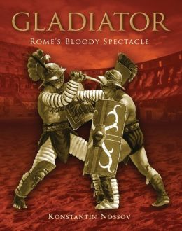 Gladiator: Rome's Bloody Spectacle (General Military Series)