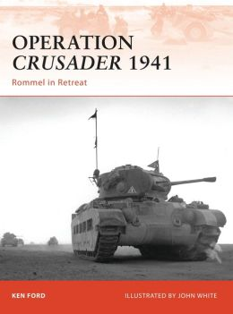 Operation Crusader 1941: Rommel in Retreat