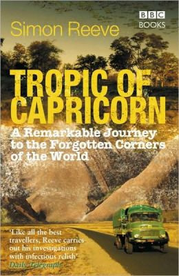 Tropic of Capricorn: A Remarkable Journey to the Forgotten Corners of the World