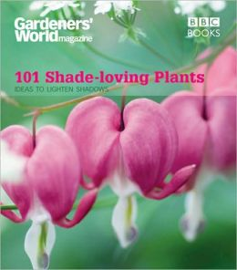 101 Shade-Loving Plants: Ideas to Lighten Shadows