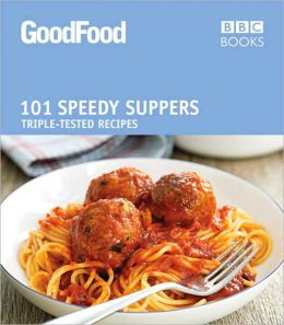 101 Speedy Suppers: Triple-Tested Recipes