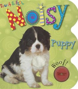 Noisy Puppy (Touch and Feel Series)